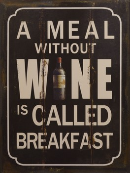 A meal whitout wine is called breakfast metalen wandbor  33 x 25 cm