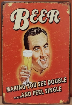 Beer make you see double feel single  30 x 20 cm