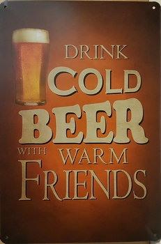 Drink cold beer with warm friends metalen bord