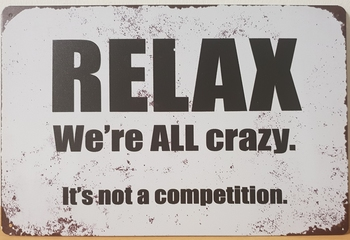 Relax we're alle crazy its not a competition metalen r