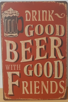 Drink good beer with good friends metalen wandbord