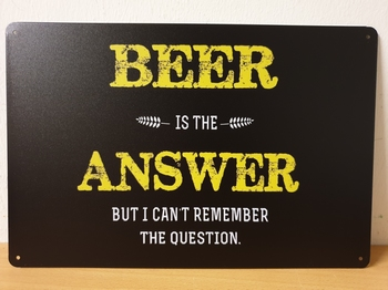 Beer is the answere metalen tekst bord