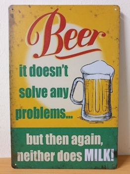 Beer doent solve problems milk metalen wandbord
