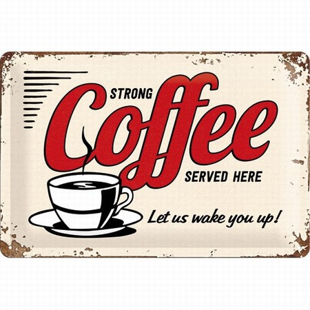 Strong Coffee served here metalen wandbord<br />30 x 20 cm